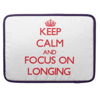 Keep Calm and focus on Longing MacBook Pro Sleeves