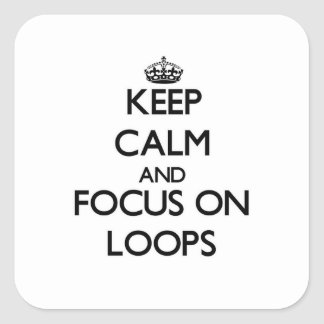 Keep Calm and focus on Loops Square Sticker