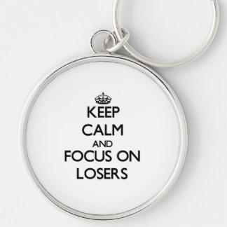 Keep Calm and focus on Losers Keychain