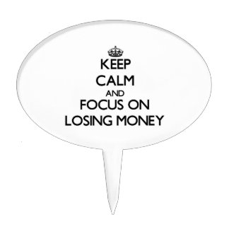 Keep Calm and focus on Losing Money Cake Pick
