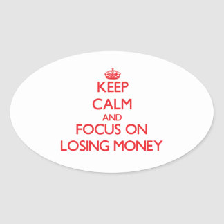 Keep Calm and focus on Losing Money Sticker