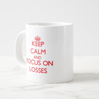 Keep Calm and focus on Losses Extra Large Mugs