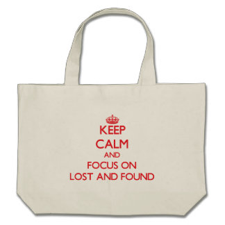 Keep Calm and focus on Lost And Found Canvas Bags