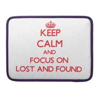Keep Calm and focus on Lost And Found MacBook Pro Sleeve