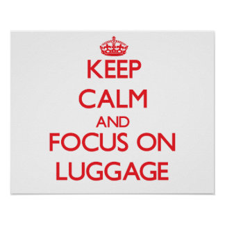 Keep Calm and focus on Luggage Print