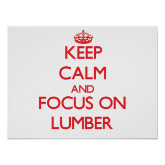 Keep Calm and focus on Lumber Print