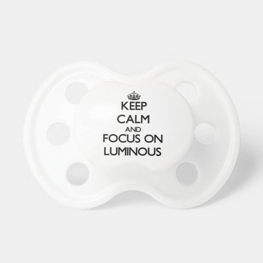 Keep Calm and focus on Luminous Pacifier