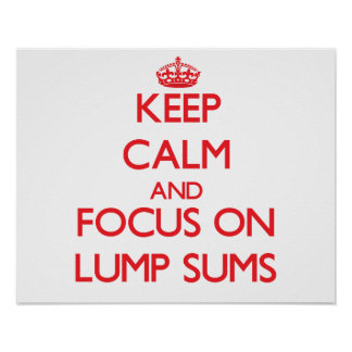 Keep Calm and focus on Lump Sums Print