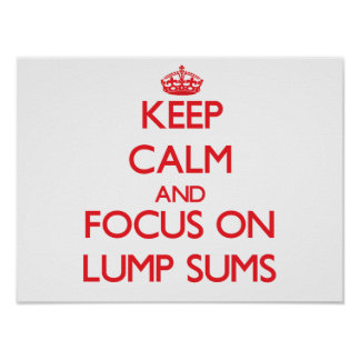 Keep Calm and focus on Lump Sums Posters