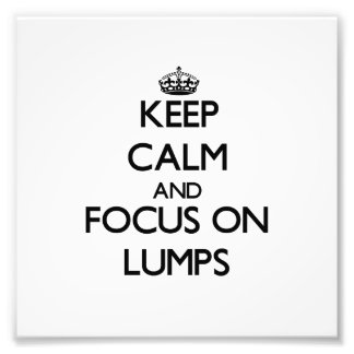 Keep Calm and focus on Lumps Photograph