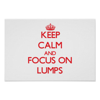 Keep Calm and focus on Lumps Posters