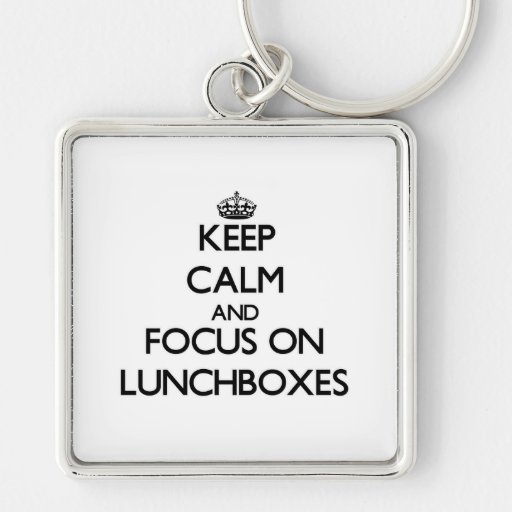 Keep Calm and focus on Lunchboxes Key Chains