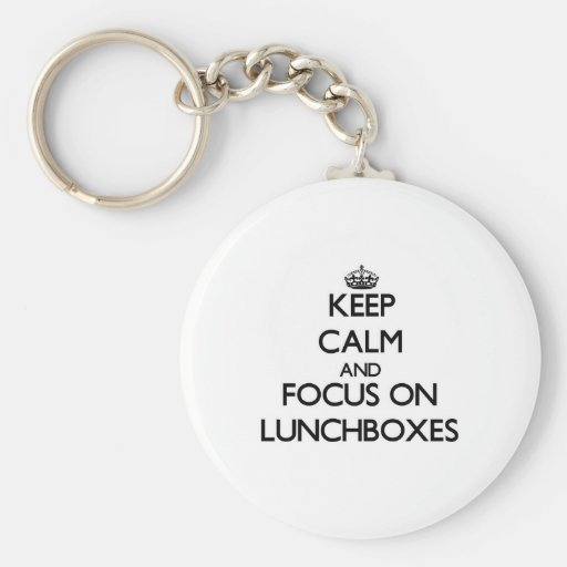 Keep calm and focus on Lunchboxes Keychains