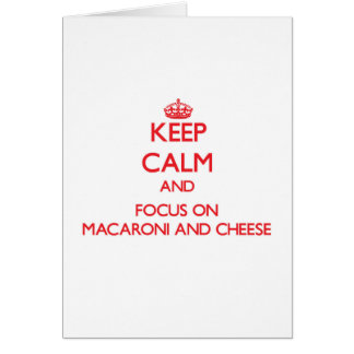 Keep Calm and focus on Macaroni And Cheese Cards
