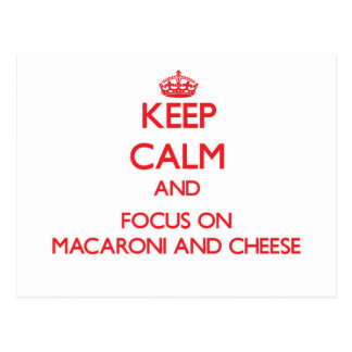 Keep Calm and focus on Macaroni And Cheese Post Card