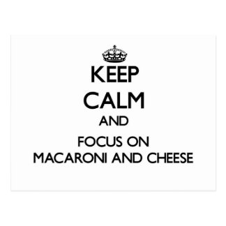 Keep Calm and focus on Macaroni And Cheese Post Cards