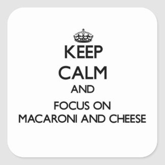 Keep Calm and focus on Macaroni And Cheese Square Sticker