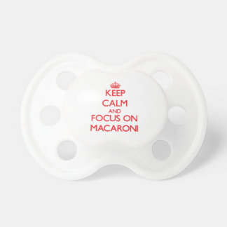 Keep Calm and focus on Macaroni Baby Pacifier