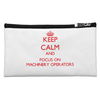Keep Calm and focus on Machinery Operators Cosmetic Bags