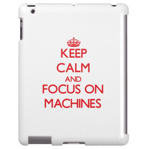 Keep Calm and focus on Machines