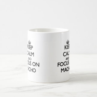 Keep Calm and focus on Macho Coffee Mugs