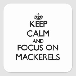 Keep Calm and focus on Mackerels Square Sticker