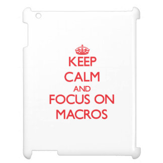 Keep Calm and focus on Macros Cover For The iPad