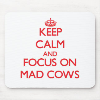 Keep Calm and focus on Mad Cows Mouse Pads