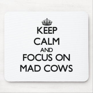 Keep Calm and focus on Mad Cows Mousepad