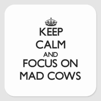 Keep Calm and focus on Mad Cows Square Sticker