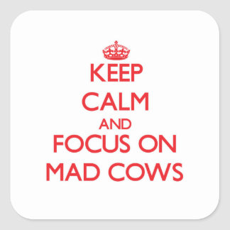Keep Calm and focus on Mad Cows Square Stickers