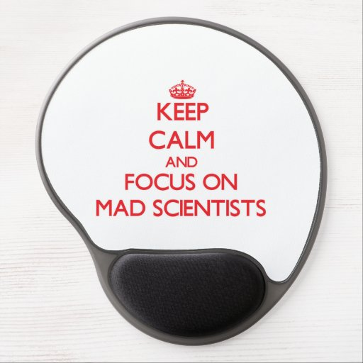 Keep Calm and focus on Mad Scientists Gel Mouse Pads