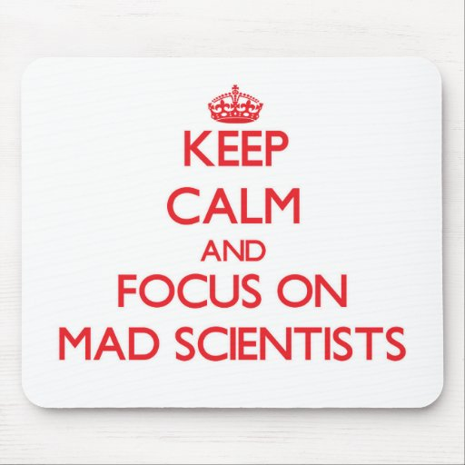 Keep Calm and focus on Mad Scientists Mouse Pads