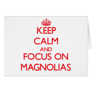 Keep Calm and focus on Magnolias Card