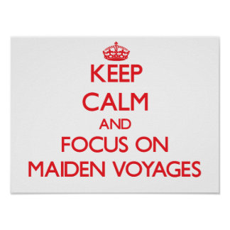 Keep Calm and focus on Maiden Voyages Poster