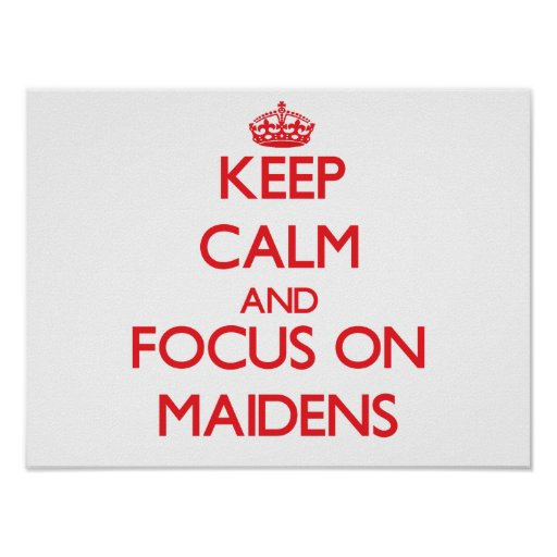 Keep Calm and focus on Maidens Print