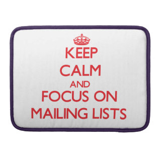 Keep Calm and focus on Mailing Lists Sleeve For MacBooks
