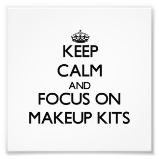 Keep Calm and focus on Makeup Kits Photo Art
