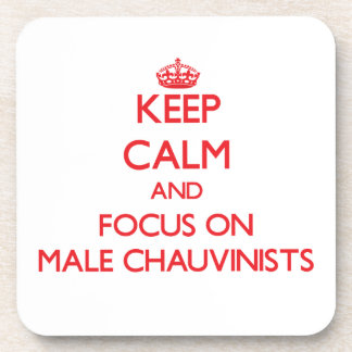 Keep Calm and focus on Male Chauvinists Coaster