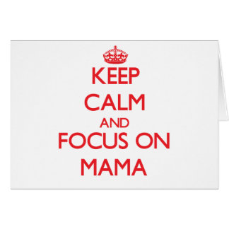 Keep Calm and focus on Mama Card