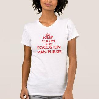 Keep Calm and focus on Man Purses Tee Shirt