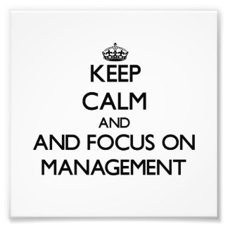 Keep calm and focus on Management Photo Print