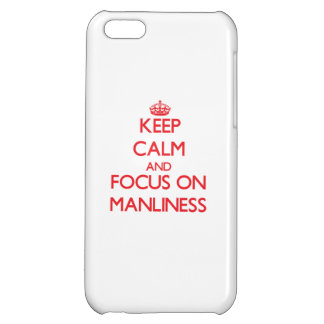 Keep Calm and focus on Manliness iPhone 5C Cases