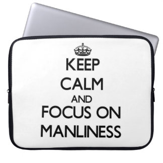 Keep Calm and focus on Manliness Laptop Computer Sleeves