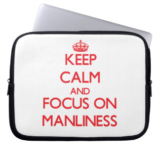 Keep Calm and focus on Manliness Laptop Sleeves