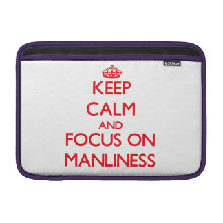 Keep Calm and focus on Manliness MacBook Sleeve