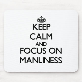 Keep Calm and focus on Manliness Mousepads