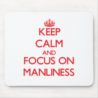 Keep Calm and focus on Manliness Mouse Pad