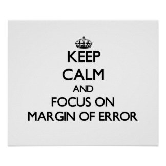 Keep Calm and focus on Margin Of Error Posters