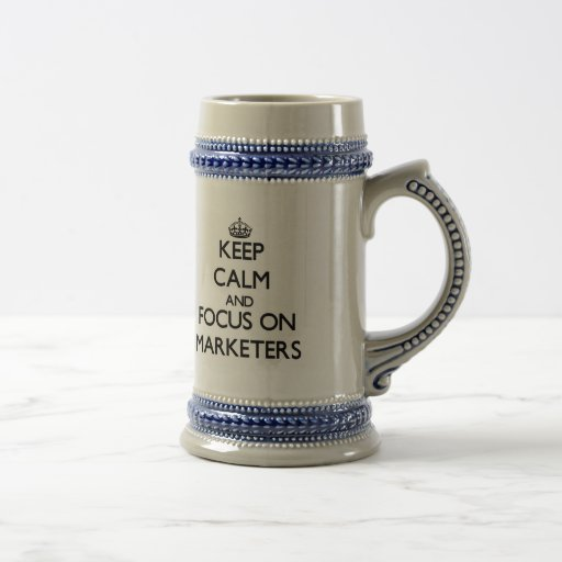 Keep Calm and focus on Marketers Coffee Mugs